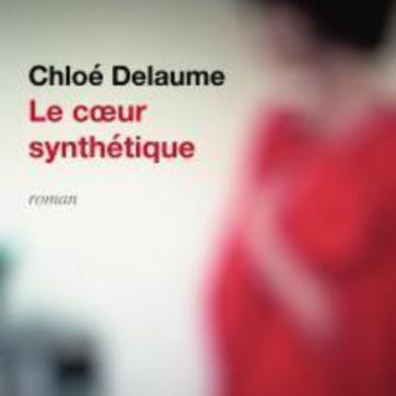 Chloé Delaume Le cœur synthétique